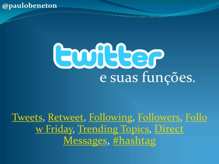 @paulobeneton<br />e suas funções.<br />Tweets, Retweet, Following, Followers, Follow Friday, Trending Topics, Direct Mess...