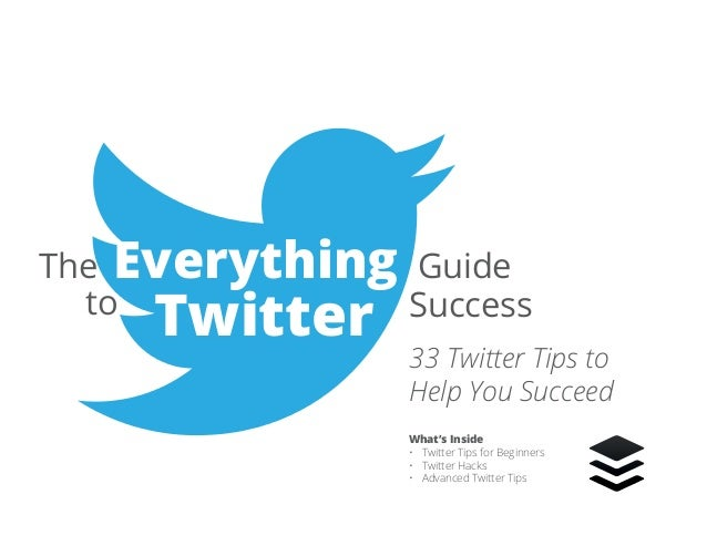 1 | The Everything Guide to Twitter Success The Everything Guide to Twitter Success What's Inside • Twitter Tips for Begi...
