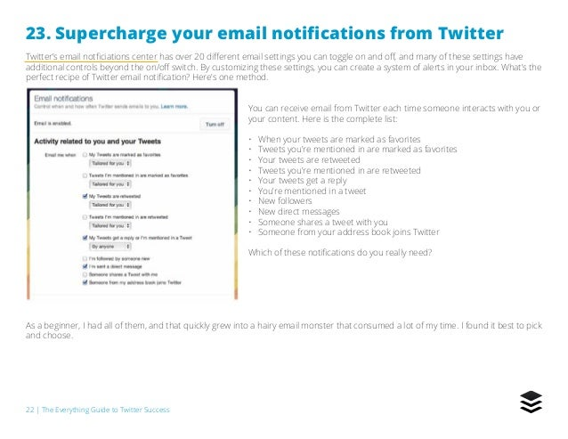 22   The Everything Guide to Twitter Success 23. Supercharge your email notifications from Twitter Twitter's email notfici...