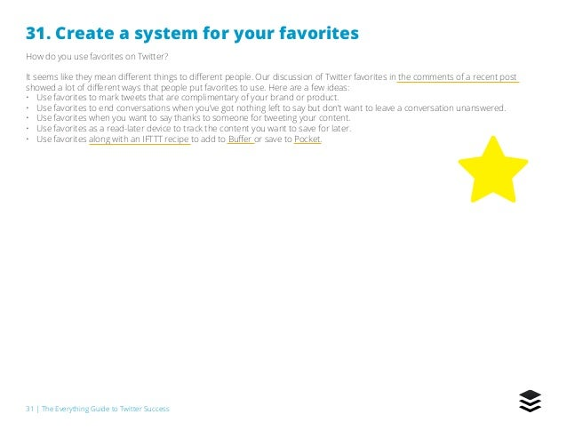 31   The Everything Guide to Twitter Success 31. Create a system for your favorites How do you use favorites on Twitter? I...