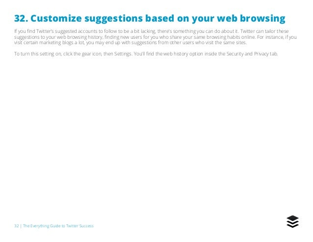 32   The Everything Guide to Twitter Success 32. Customize suggestions based on your web browsing If you find Twitter's su...