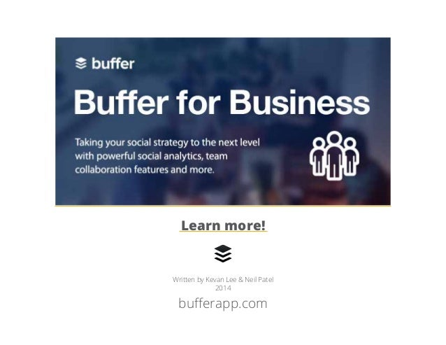 35   The Everything Guide to Twitter Success bufferapp.com Written by Kevan Lee & Neil Patel 2014 Learn more!