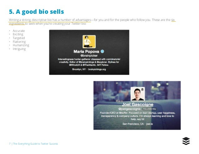 7   The Everything Guide to Twitter Success 5. A good bio sells Writing a strong, descriptive bio has a number of advantag...