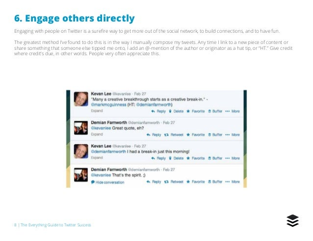 8   The Everything Guide to Twitter Success 6. Engage others directly Engaging with people on Twitter is a surefire way to...