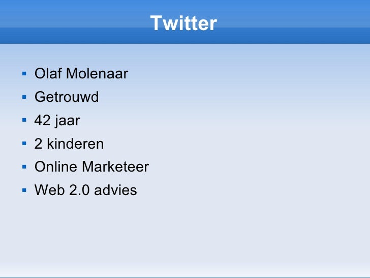 Twitter <ul><li>Olaf Molenaar </li></ul><ul><li>Getrouwd </li></ul><ul><li>42 jaar </li></ul><ul><li>2 kinderen </li></ul>...
