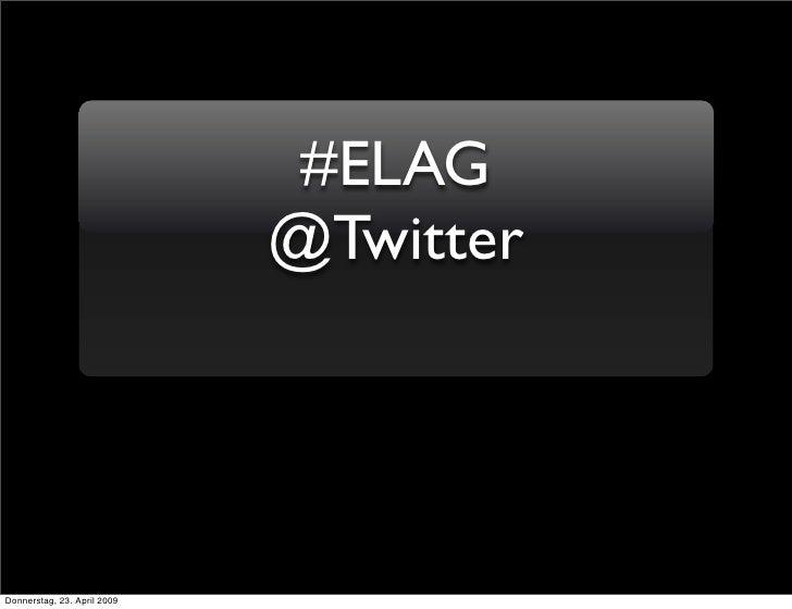 #ELAG                              @Twitter     Donnerstag, 23. April 2009