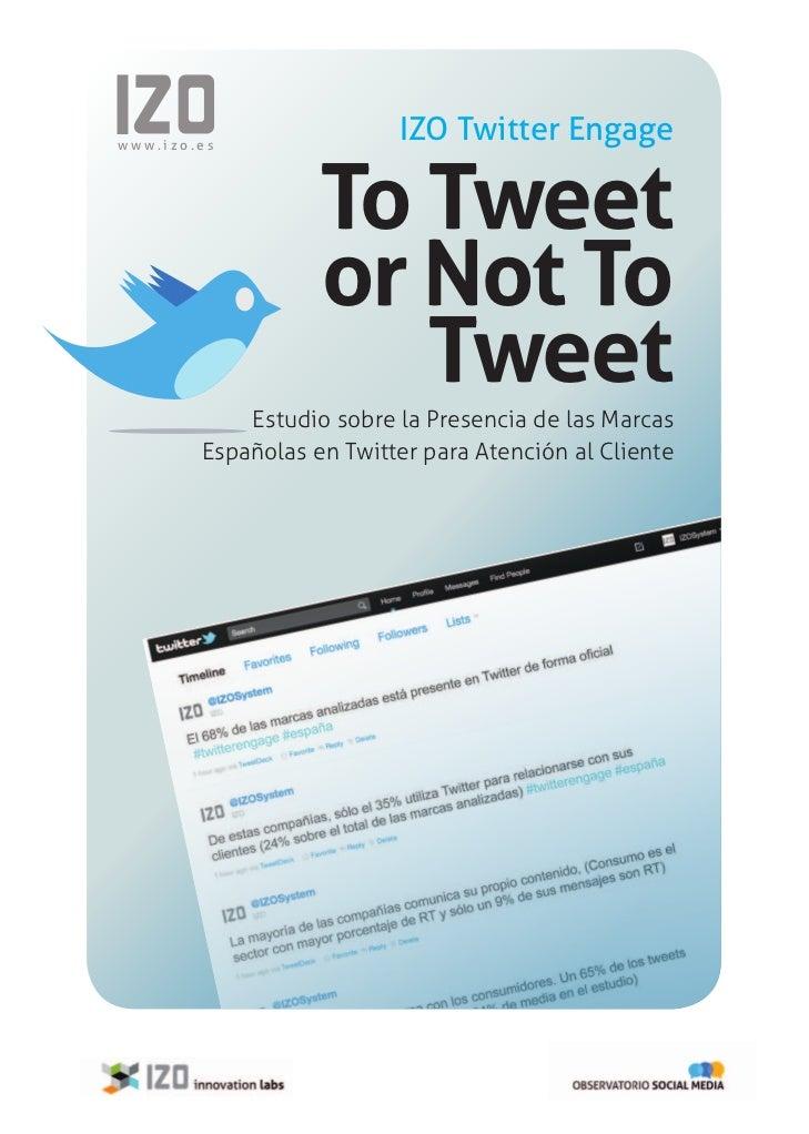 www.izo.es                             IZO Twitter Engage                      To Tweet                      or Not To    ...