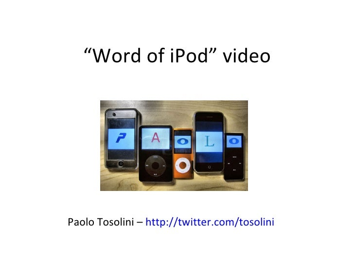 """ Word of iPod"" video Paolo Tosolini –  http://twitter.com/tosolini"