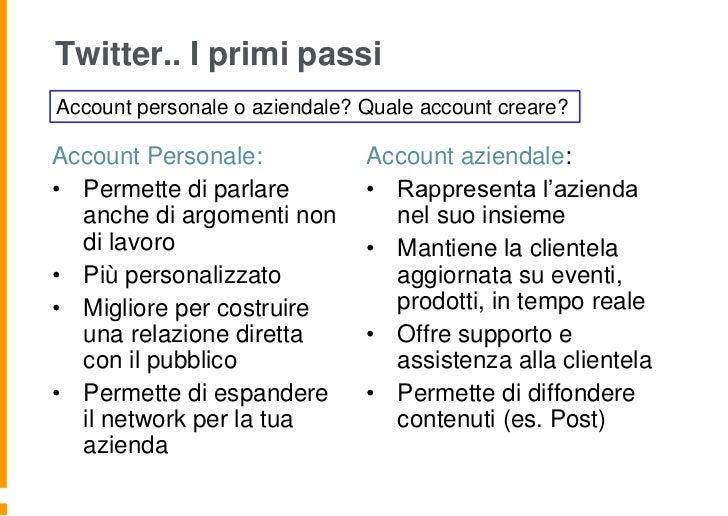 Twitter.. I primi passiAccount personale o aziendale? Quale account creare?Account Personale:             Account aziendal...