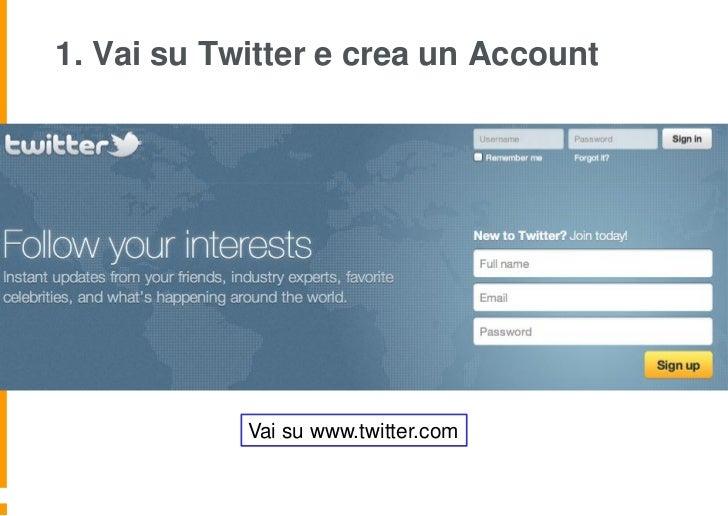 1. Vai su Twitter e crea un Account            Vai su www.twitter.com