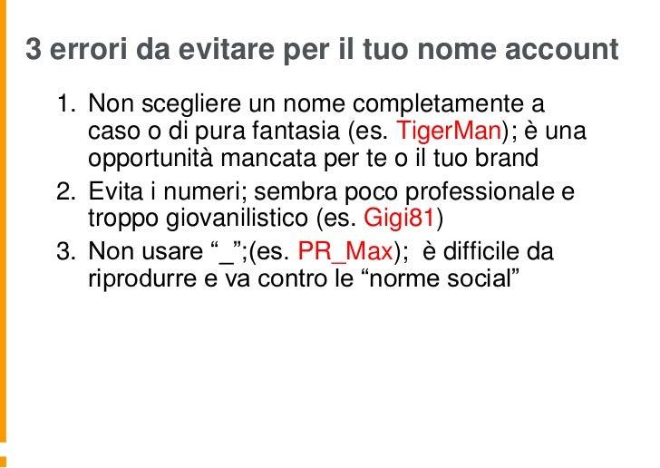 3 errori da evitare per il tuo nome account  1. Non scegliere un nome completamente a     caso o di pura fantasia (es. Tig...