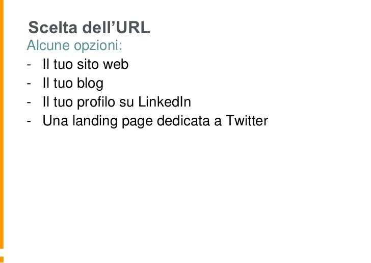 Scelta dell'URLAlcune opzioni:- Il tuo sito web- Il tuo blog- Il tuo profilo su LinkedIn- Una landing page dedicata a Twit...
