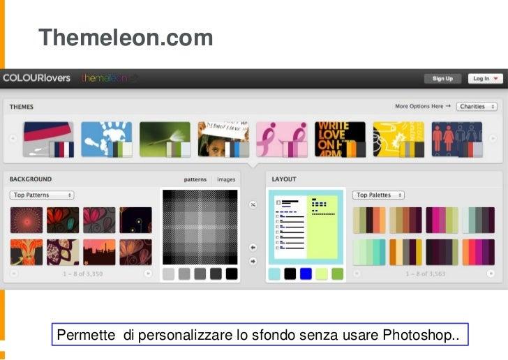 Themeleon.com Permette di personalizzare lo sfondo senza usare Photoshop..