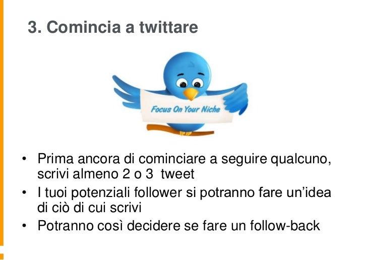 3. Comincia a twittare• Prima ancora di cominciare a seguire qualcuno,  scrivi almeno 2 o 3 tweet• I tuoi potenziali follo...
