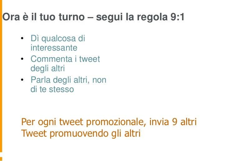 Ora è il tuo turno – segui la regola 9:1    • Dì qualcosa di      interessante    • Commenta i tweet      degli altri    •...