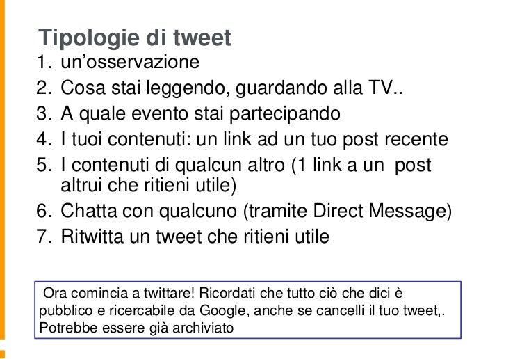 Tipologie di tweet1. un'osservazione2. Cosa stai leggendo, guardando alla TV..3. A quale evento stai partecipando4. I tuoi...