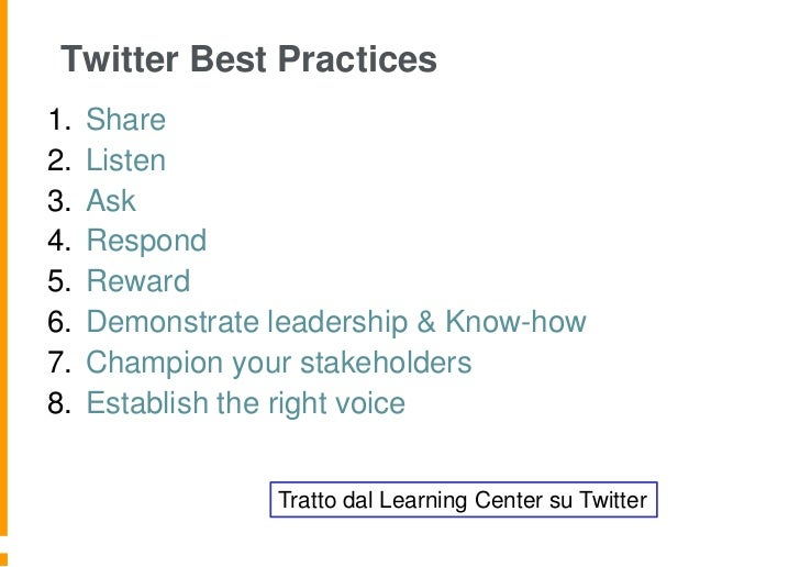 Twitter Best Practices1.   Share2.   Listen3.   Ask4.   Respond5.   Reward6.   Demonstrate leadership & Know-how7.   Champ...
