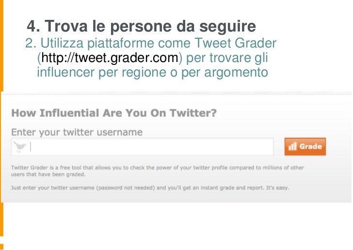 4. Trova le persone da seguire2. Utilizza piattaforme come Tweet Grader  (http://tweet.grader.com) per trovare gli  influe...