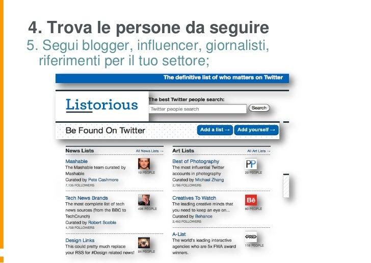 4. Trova le persone da seguire5. Segui blogger, influencer, giornalisti,  riferimenti per il tuo settore;