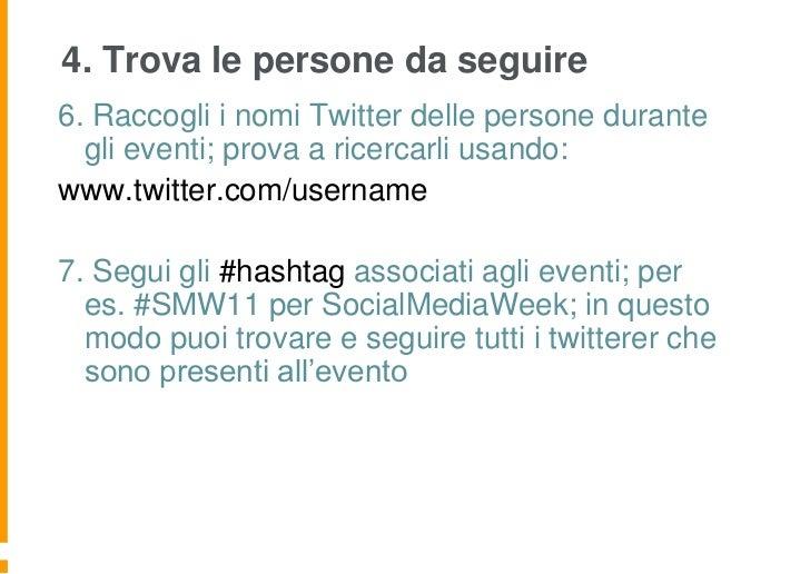 4. Trova le persone da seguire6. Raccogli i nomi Twitter delle persone durante  gli eventi; prova a ricercarli usando:www....