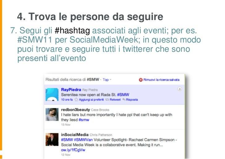 4. Trova le persone da seguire7. Segui gli #hashtag associati agli eventi; per es.  #SMW11 per SocialMediaWeek; in questo ...