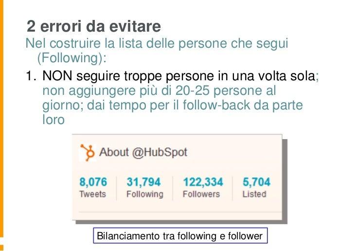 2 errori da evitareNel costruire la lista delle persone che segui  (Following):1. NON seguire troppe persone in una volta ...