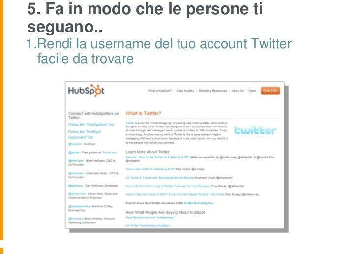 5. Fa in modo che le persone tiseguano..1.Rendi la username del tuo account Twitter  facile da trovare