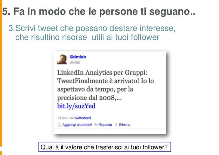 5. Fa in modo che le persone ti seguano.. 3.Scrivi tweet che possano destare interesse,   che risultino risorse utili ai t...