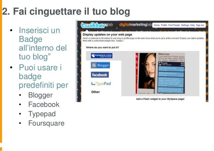 """2. Fai cinguettare il tuo blog • Inserisci un   Badge   all'interno del   tuo blog"""" • Puoi usare i   badge   predefiniti p..."""