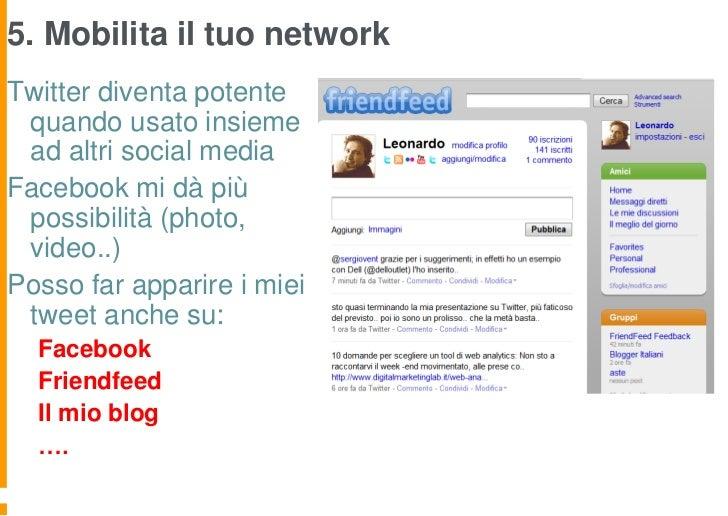 5. Mobilita il tuo networkTwitter diventa potente quando usato insieme ad altri social mediaFacebook mi dà più possibilità...