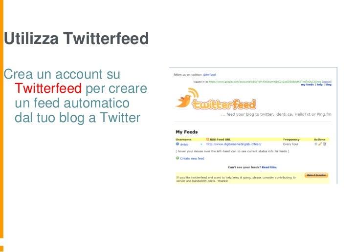 Utilizza TwitterfeedCrea un account su Twitterfeed per creare un feed automatico dal tuo blog a Twitter