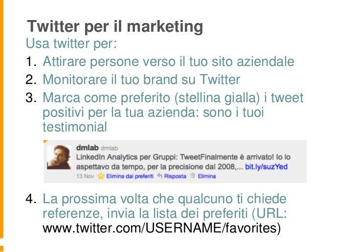 Twitter per il marketingUsa twitter per:1. Attirare persone verso il tuo sito aziendale2. Monitorare il tuo brand su Twitt...