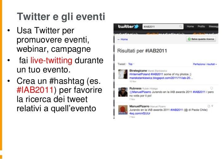 Twitter e gli eventi• Usa Twitter per  promuovere eventi,  webinar, campagne• fai live-twitting durante  un tuo evento.• C...