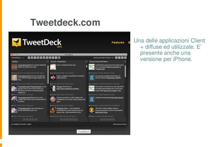 Tweetdeck.com                Una delle applicazioni Client                  + diffuse ed utilizzate. E'                  p...