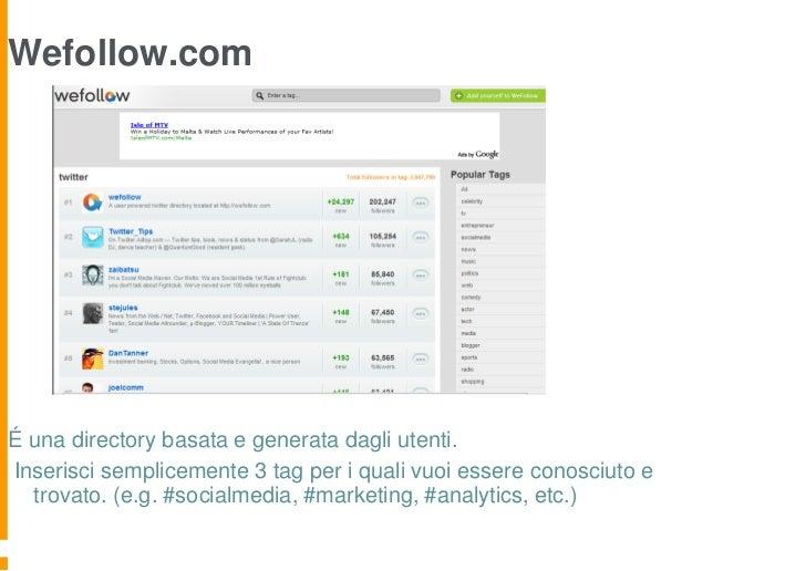 Wefollow.comÉ una directory basata e generata dagli utenti.Inserisci semplicemente 3 tag per i quali vuoi essere conosciut...
