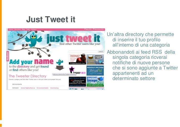 Just Tweet it                Un'altra directory che permette                  di inserire il tuo profilo                  ...