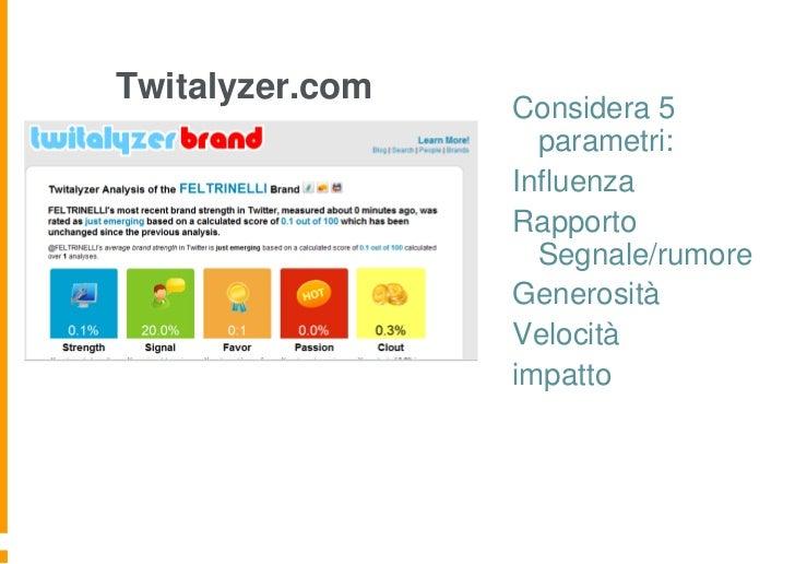 Twitalyzer.com                 Considera 5                   parametri:                 Influenza                 Rapporto...
