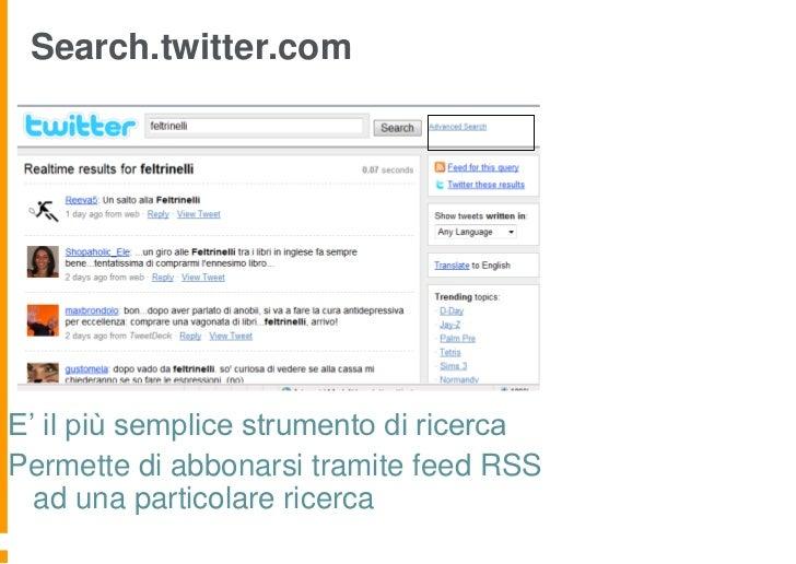 Search.twitter.comE' il più semplice strumento di ricercaPermette di abbonarsi tramite feed RSS  ad una particolare ricerca