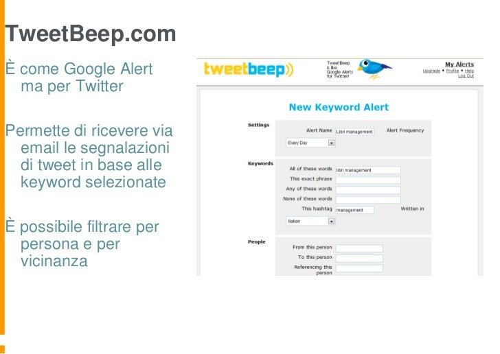 TweetBeep.comÈ come Google Alert  ma per TwitterPermette di ricevere via  email le segnalazioni  di tweet in base alle  ke...