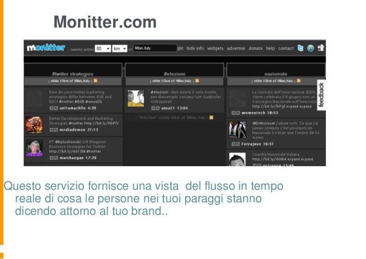 Monitter.comQuesto servizio fornisce una vista del flusso in tempo reale di cosa le persone nei tuoi paraggi stanno dicend...