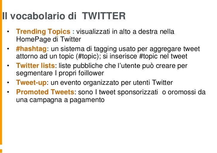 Il vocabolario di TWITTER• Trending Topics : visualizzati in alto a destra nella  HomePage di Twitter• #hashtag: un sistem...