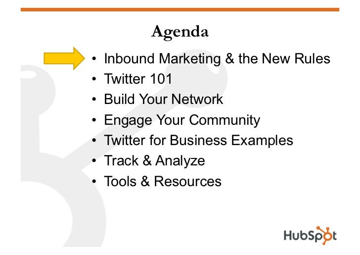 Agenda •   Inbound Marketing & the New Rules •   Twitter 101 •   Build Your Network •   Engage Your Community •   Twi...