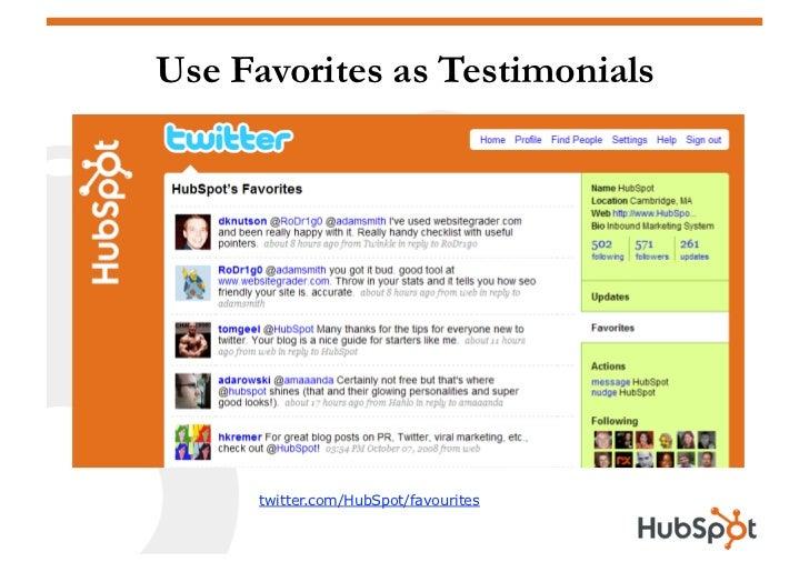 Use Favorites as Testimonials           twitter.com/HubSpot/favourites