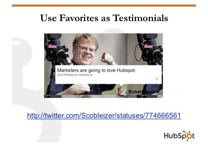 Use Favorites as Testimonials     http://twitter.com/Scobleizer/statuses/774666561