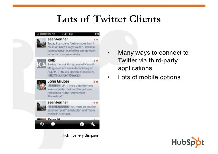 Lots of Twitter Clients                             •   Many ways to connect to                                Twitter vi...
