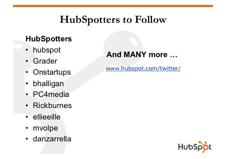 HubSpotters to Follow HubSpotters • hubspot                    And MANY more … • Grader                    www.hubspot.c...