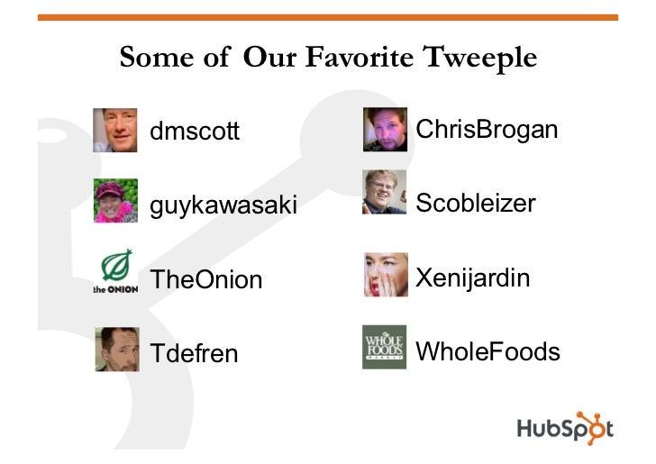 Some of Our Favorite Tweeple                    • ChrisBrogan • dmscott                    • Scobleizer • guykawasaki ...