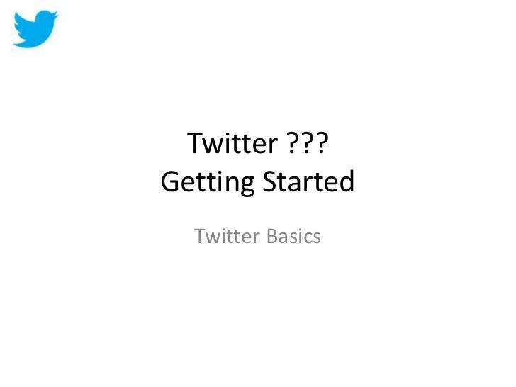 Twitter ???Getting Started  Twitter Basics