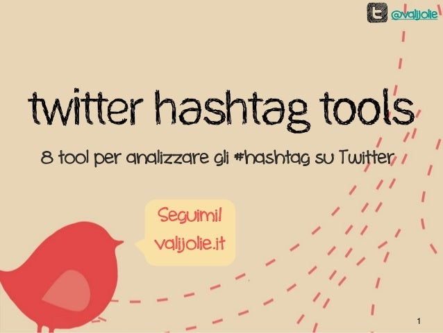 @valijolieTwitter Hashtag Tools8 tool per analizzare gli #hashtag su Twitter              Seguimi!              valijolie....