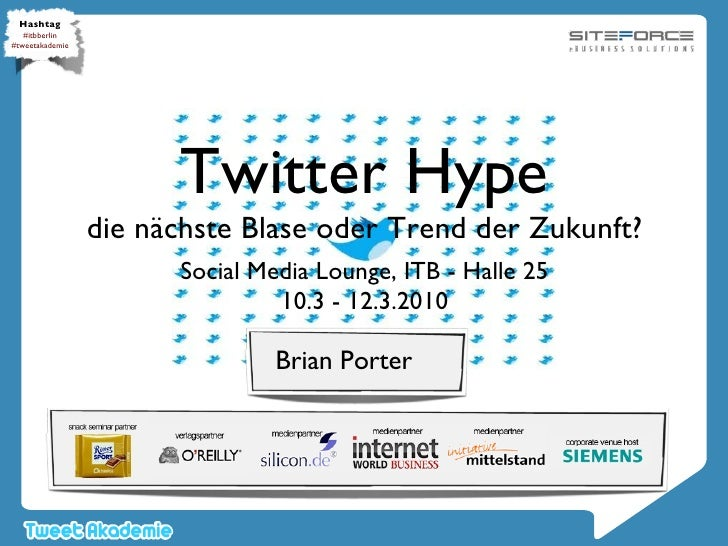 Twitter Hype die nächste Blase oder Trend der Zukunft? <ul><li>Social Media Lounge, ITB - Halle 25 </li></ul>10.3 - 12.3.2...